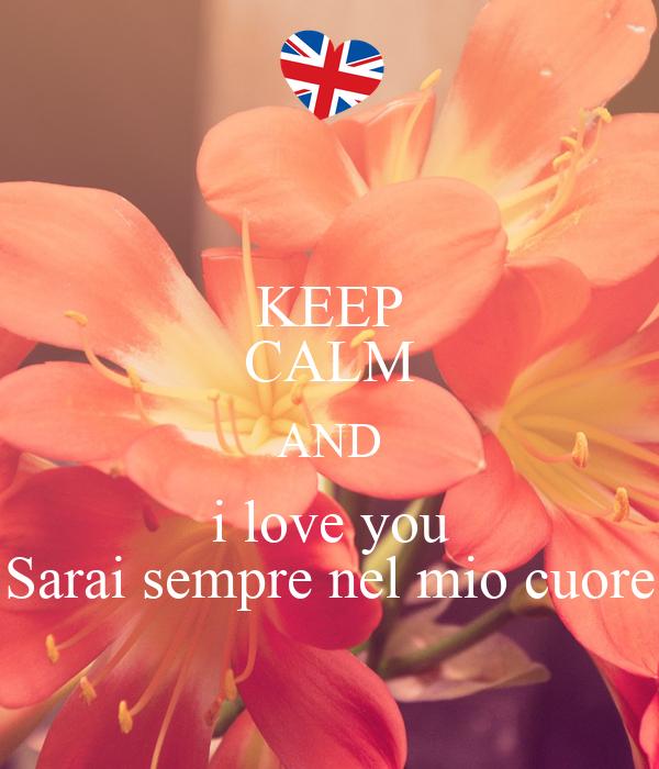 KEEP CALM AND i love you Sarai sempre nel mio cuore