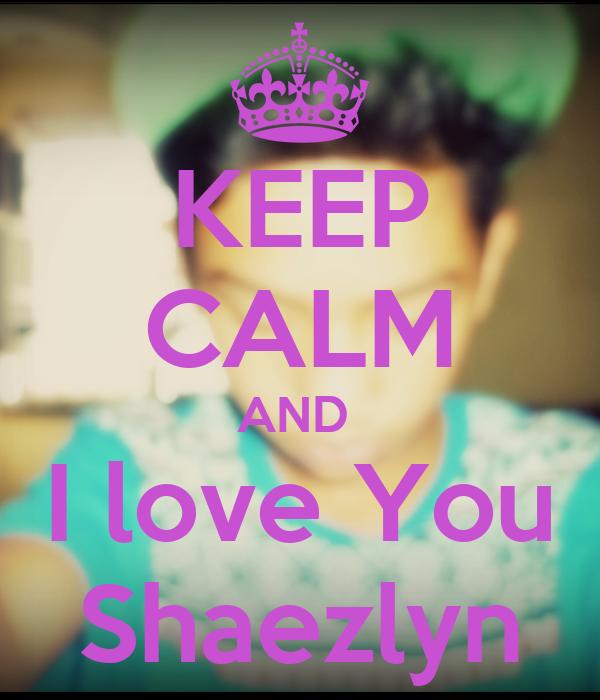 KEEP CALM AND  I love You Shaezlyn