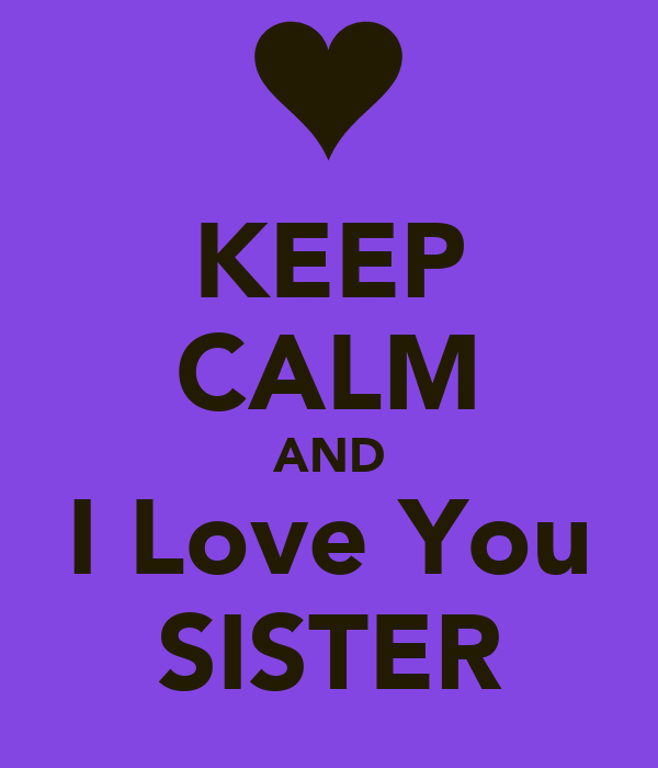 KEEP CALM AND I Love You SISTER
