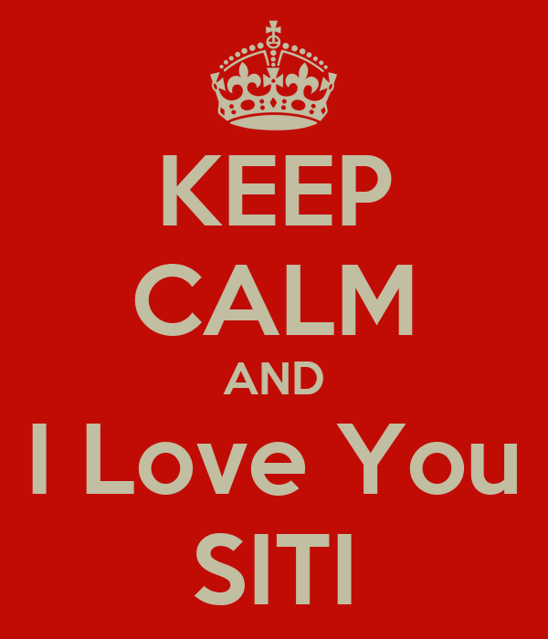 KEEP CALM AND I Love You SITI