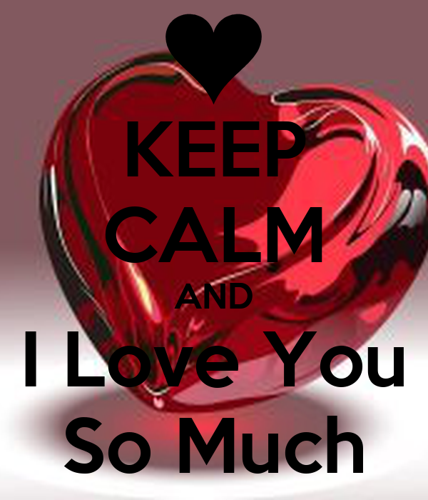 KEEP CALM AND I Love You So Much