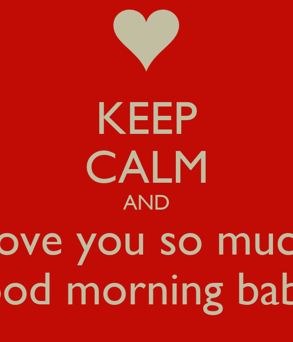 Good Morning I Love You So Much KEEP CALM AND i...