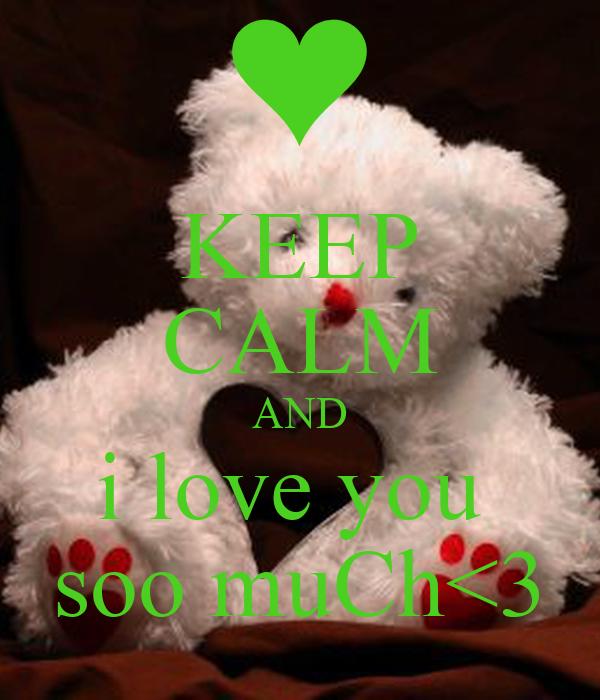 KEEP CALM AND i love you  soo muCh<3