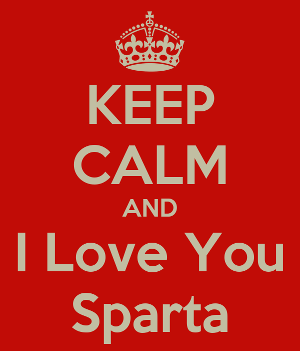 KEEP CALM AND I Love You Sparta