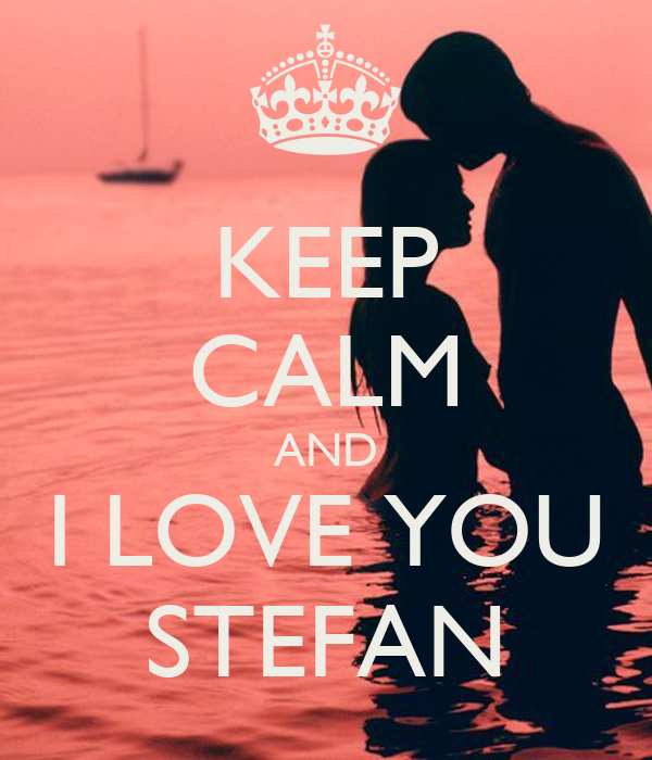 KEEP CALM AND I LOVE YOU STEFAN