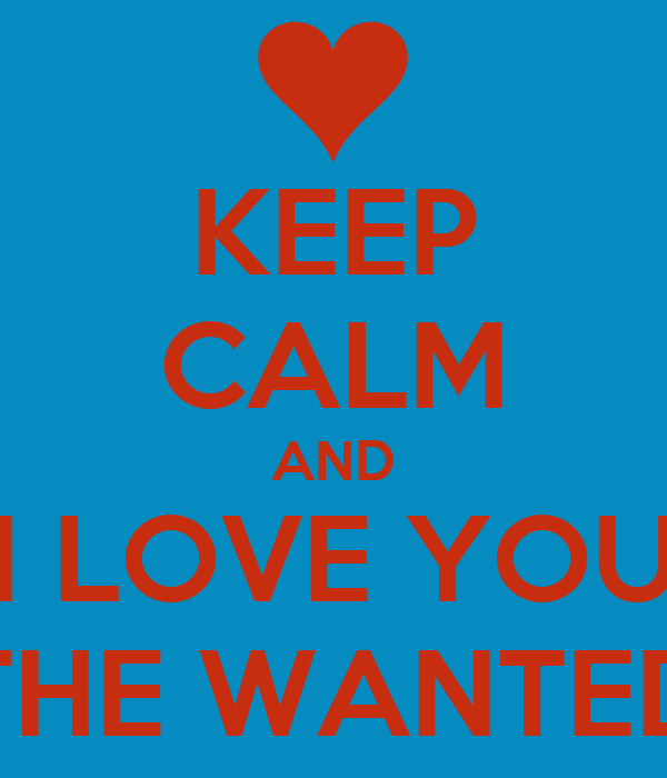 KEEP CALM AND I LOVE YOU THE WANTED