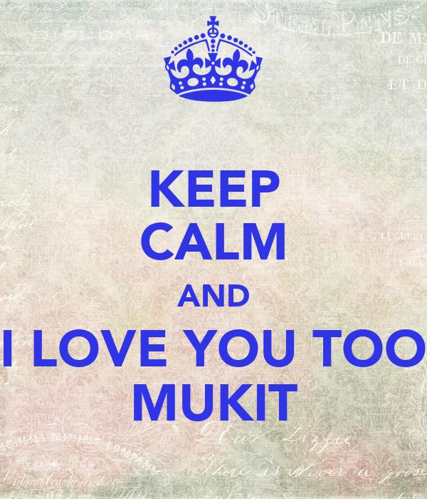 KEEP CALM AND I LOVE YOU TOO MUKIT