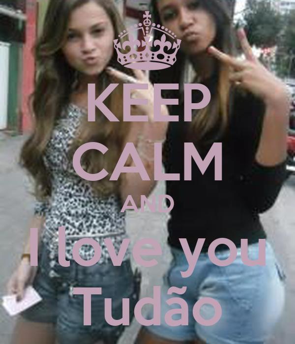 KEEP CALM AND I love you Tudão