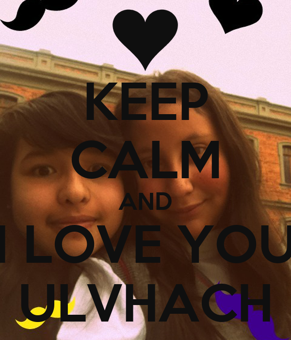 KEEP CALM AND I LOVE YOU ULVHACH