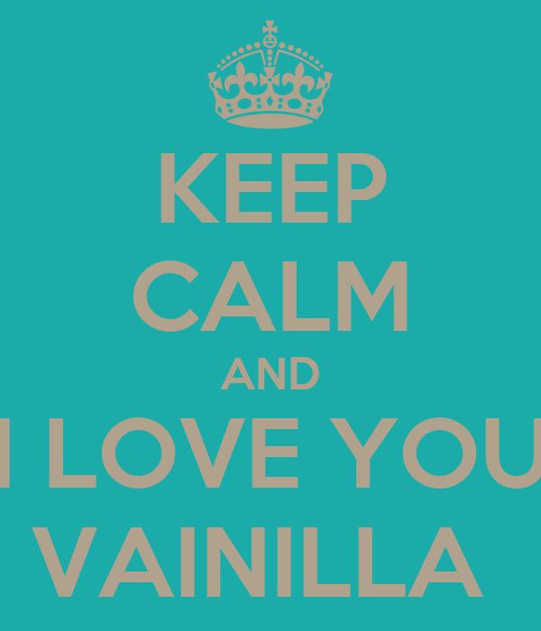 KEEP CALM AND I LOVE YOU VAINILLA
