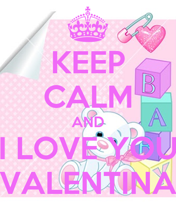 KEEP CALM AND I LOVE YOU VALENTINA