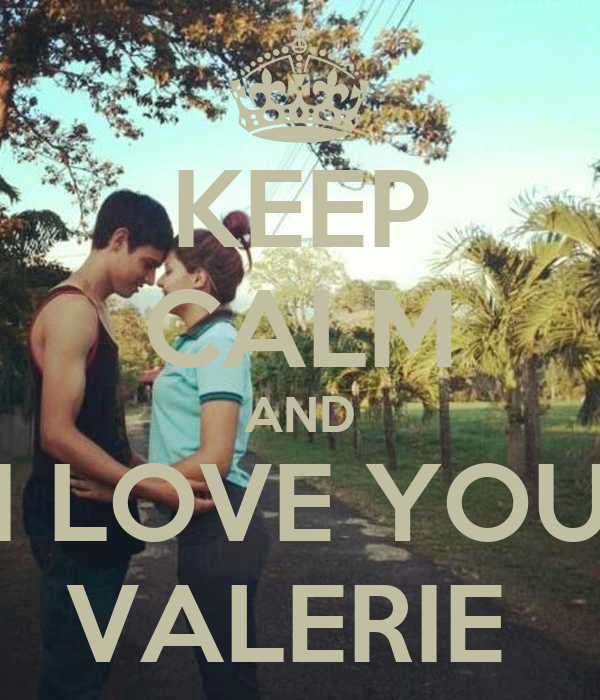 KEEP CALM AND I LOVE YOU VALERIE