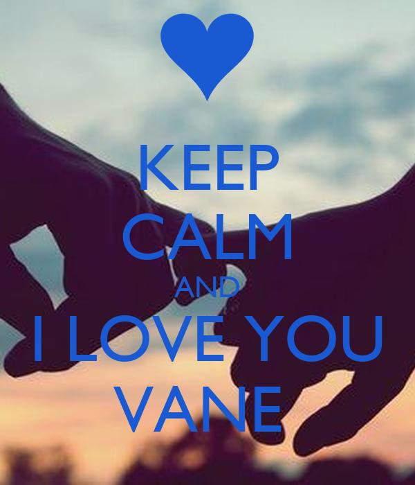 KEEP CALM AND I LOVE YOU VANE