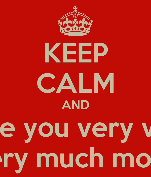 KEEP CALM AND I love you very very  very much more