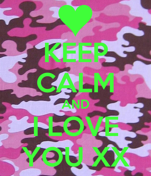 KEEP CALM AND I LOVE YOU XX