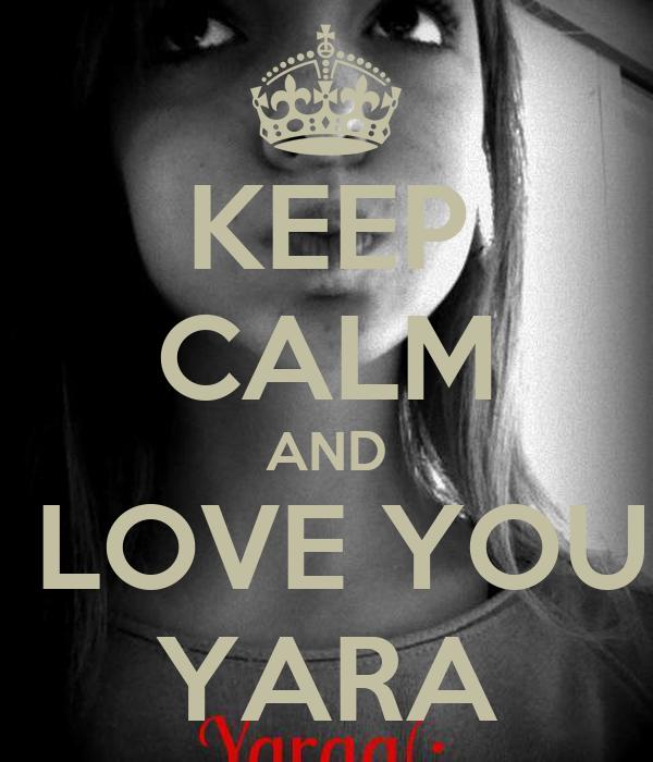 KEEP CALM AND I LOVE YOU  YARA