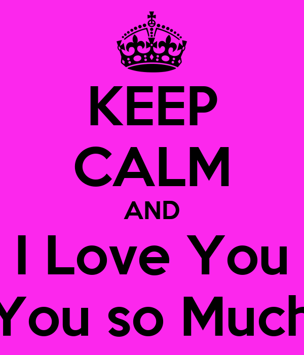 KEEP CALM AND I Love You You so Much