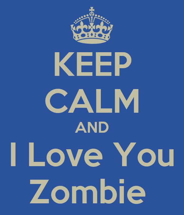 KEEP CALM AND I Love You Zombie