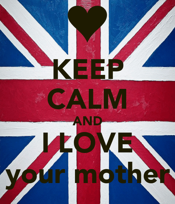 KEEP CALM AND I LOVE your mother