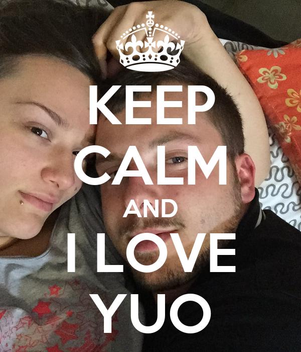 KEEP CALM AND I LOVE YUO