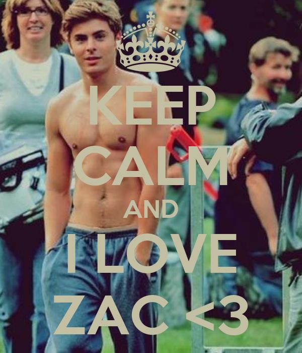 KEEP CALM AND I LOVE ZAC <3