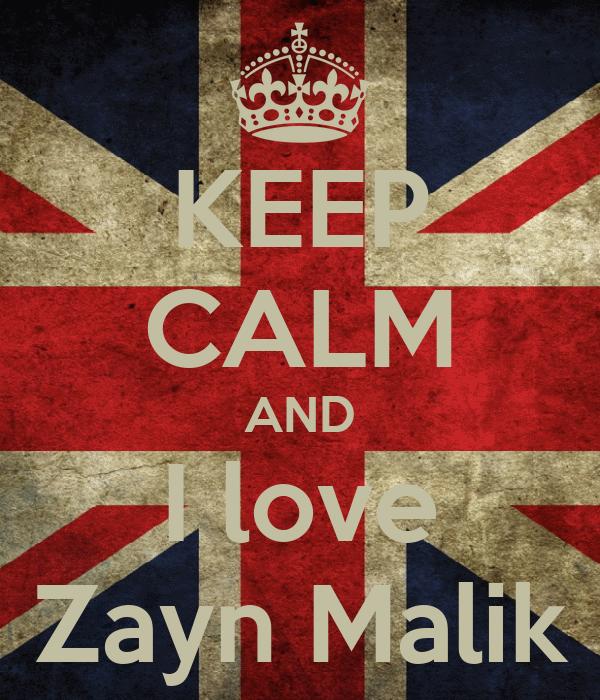 KEEP CALM AND I love Zayn Malik
