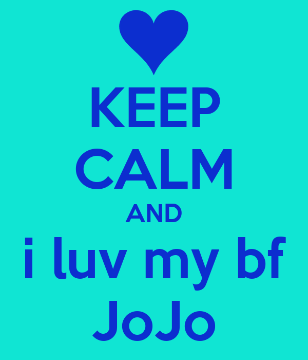 KEEP CALM AND i luv my bf JoJo