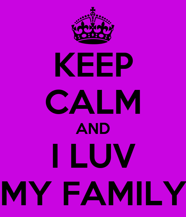 KEEP CALM AND I LUV MY FAMILY