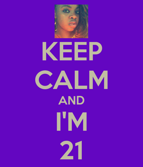 KEEP CALM AND I'M 21