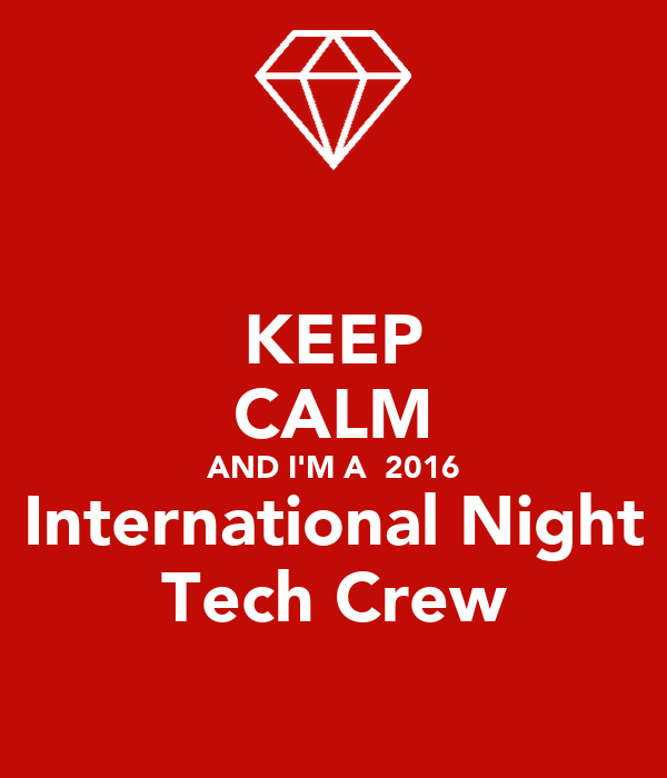KEEP CALM AND I'M A  2016  International Night  Tech Crew