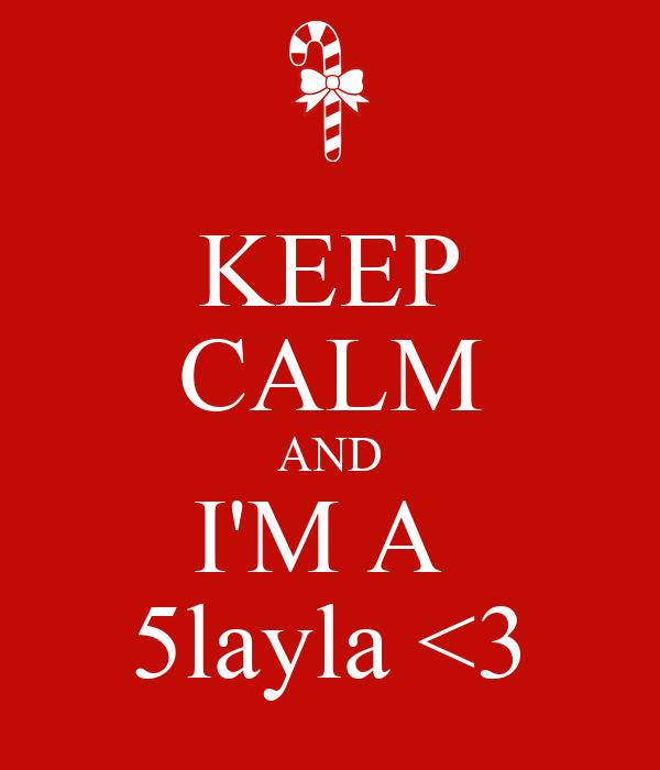 KEEP CALM AND I'M A  5layla <3
