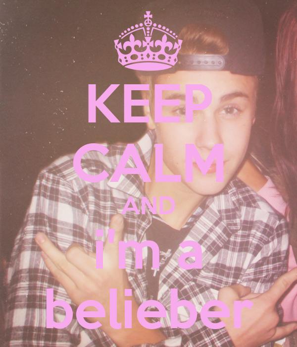 KEEP CALM AND i'm a belieber