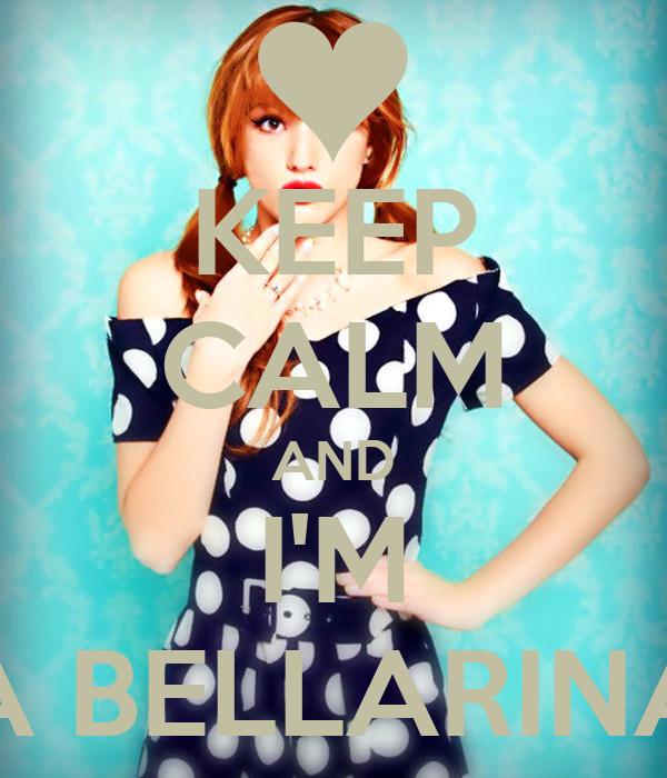KEEP CALM AND I'M A BELLARINA