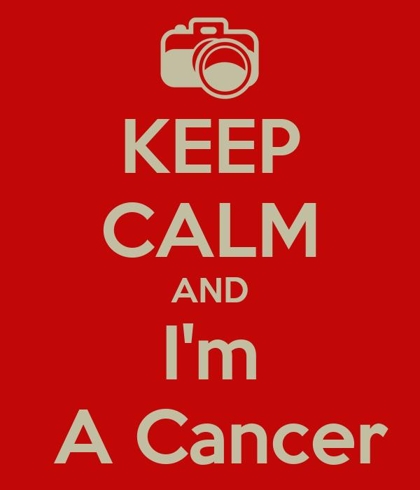 KEEP CALM AND I'm  A Cancer