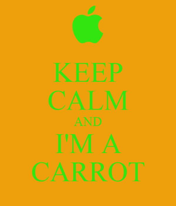KEEP CALM AND I'M A CARROT