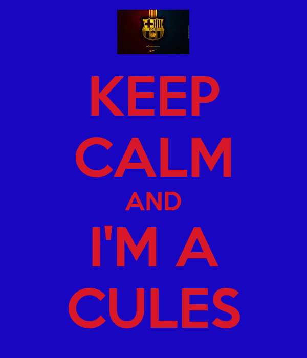 KEEP CALM AND I'M A CULES