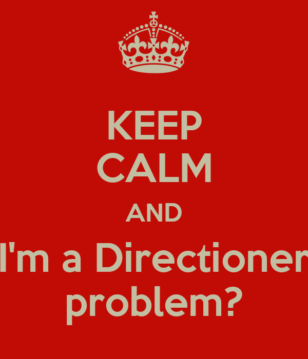 KEEP CALM AND I'm a Directioner problem?