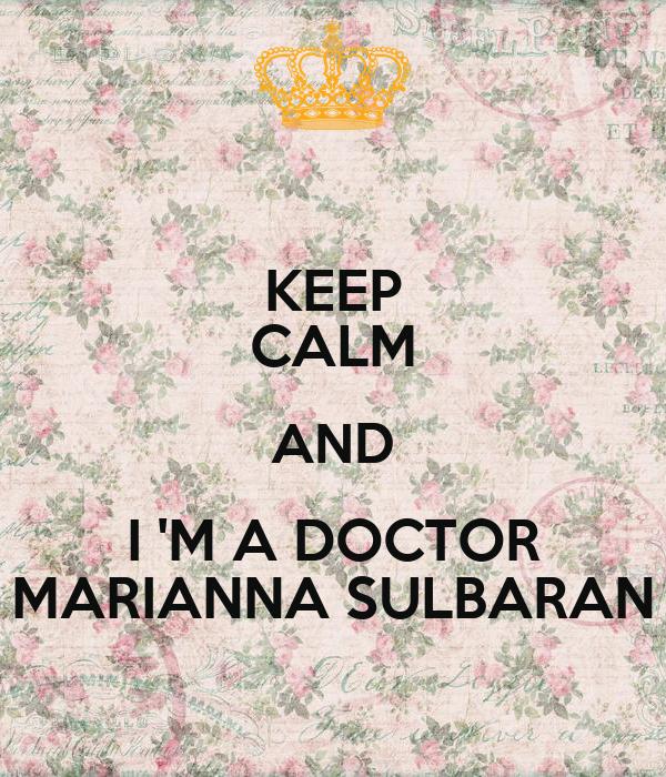 KEEP CALM AND I 'M A DOCTOR MARIANNA SULBARAN