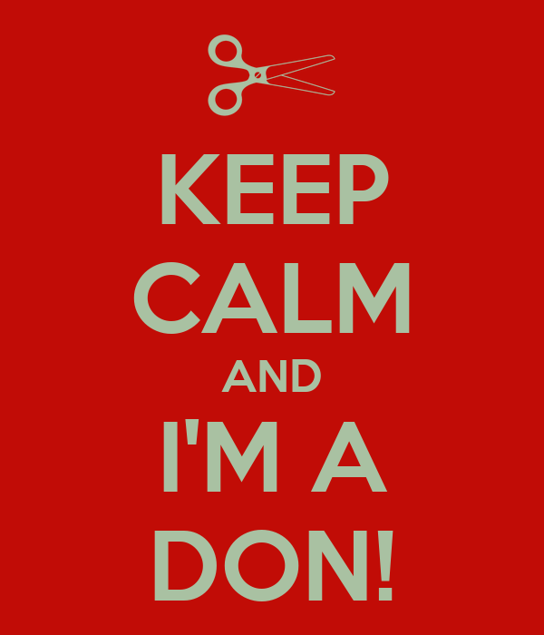 KEEP CALM AND I'M A DON!