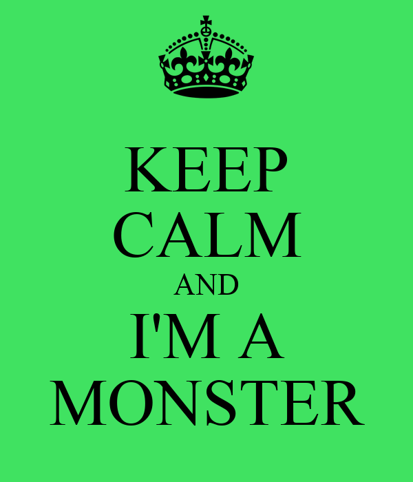 KEEP CALM AND I'M A MONSTER