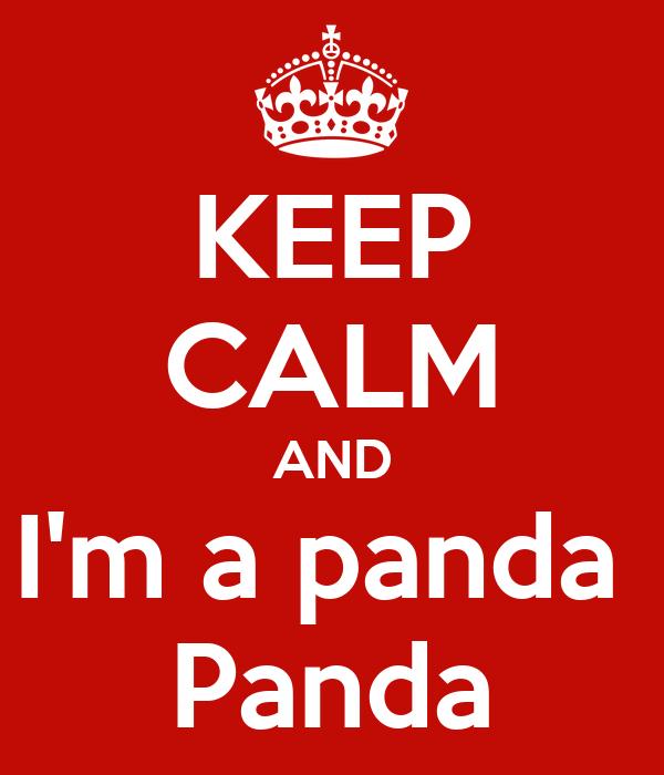KEEP CALM AND I'm a panda  Panda
