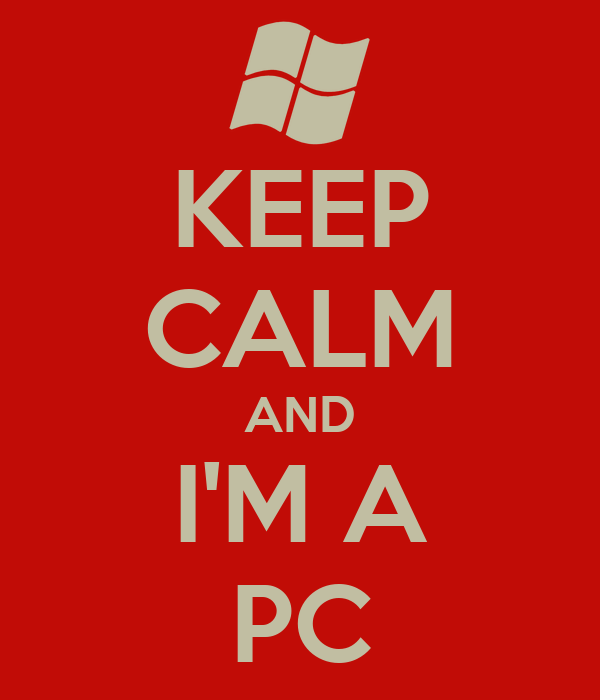 KEEP CALM AND I'M A PC