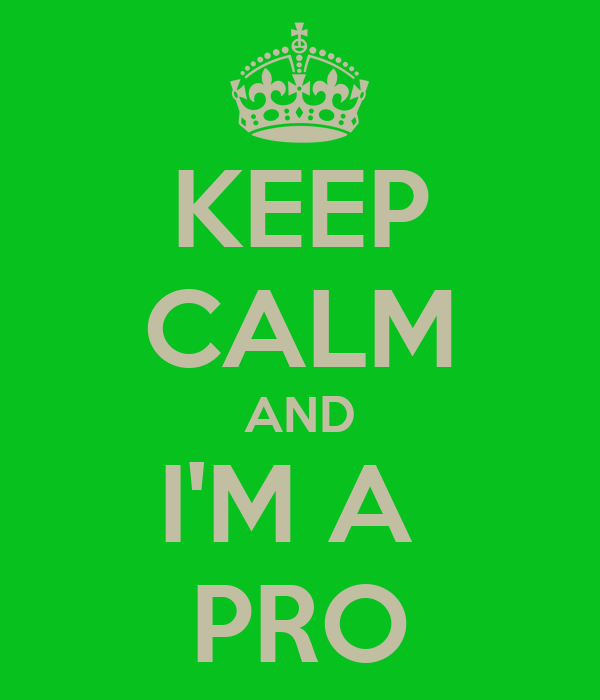 KEEP CALM AND I'M A  PRO