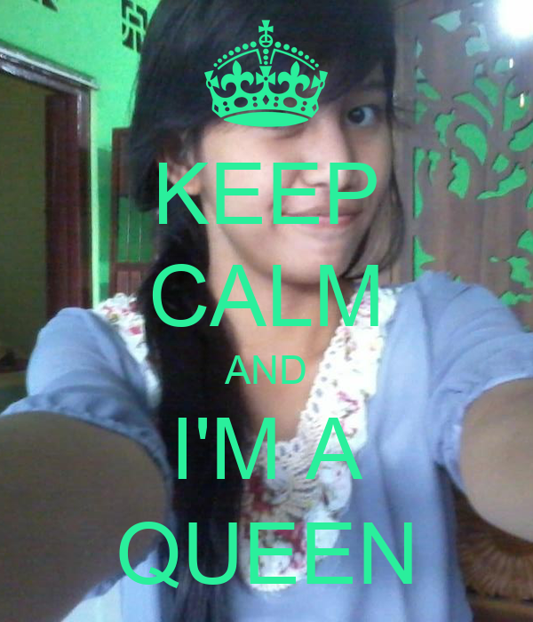 KEEP CALM AND I'M A QUEEN