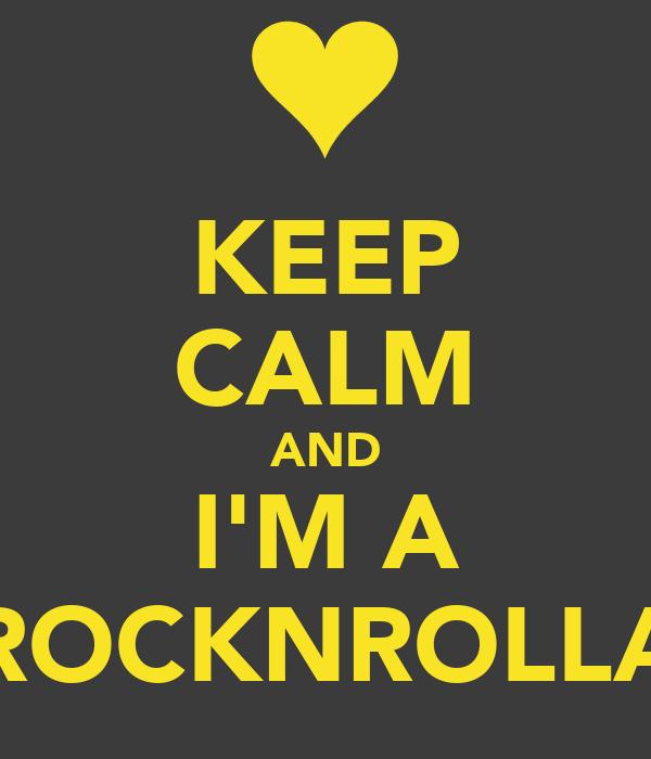 KEEP CALM AND I'M A ROCKNROLLA
