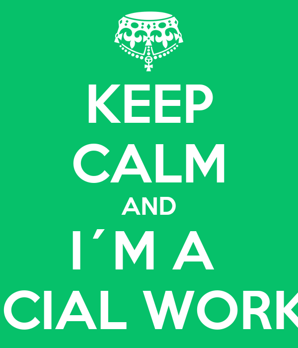 KEEP CALM AND I´M A  SOCIAL WORKER