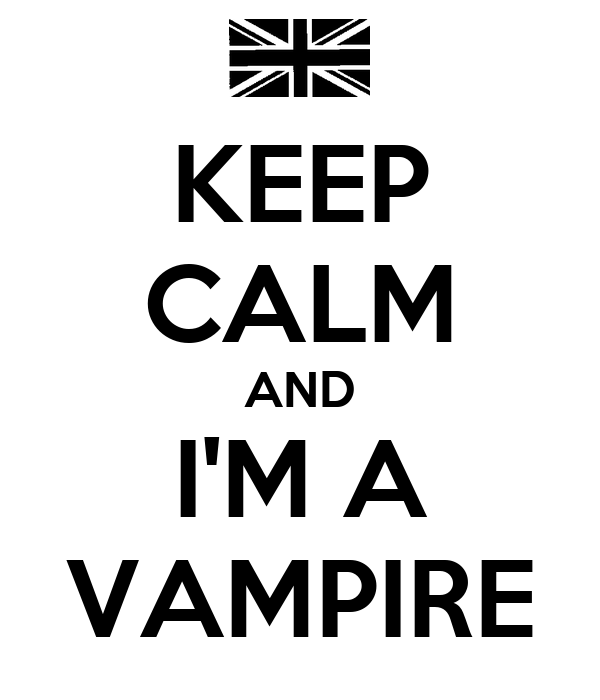 KEEP CALM AND I'M A VAMPIRE
