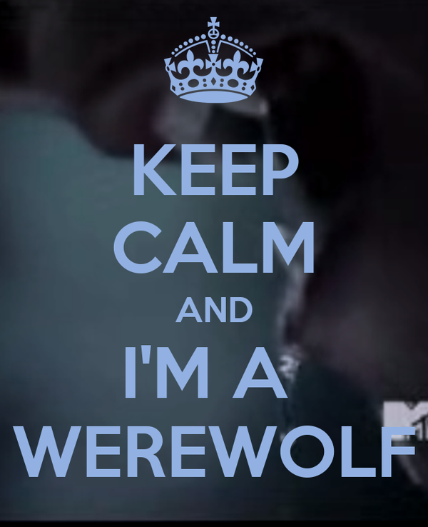 KEEP CALM AND I'M A  WEREWOLF