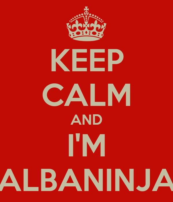 KEEP CALM AND I'M ALBANINJA