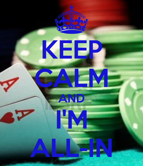 KEEP CALM AND I'M ALL-IN